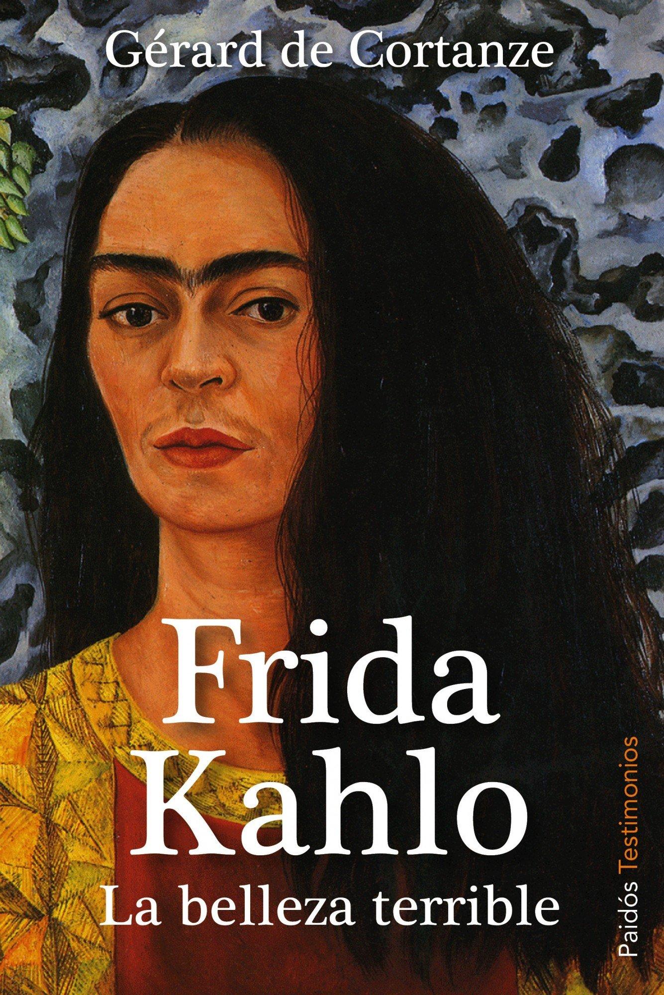 Frida Kahlo: La belleza terrible (2012) Gérard de Cortanze, Nuria Petit Fontsere (traducción)