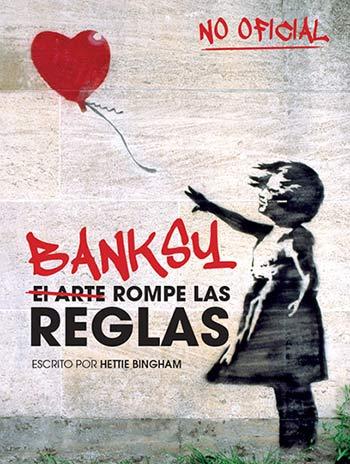 Banksy: El arte rompe las reglas Hettie Bingham